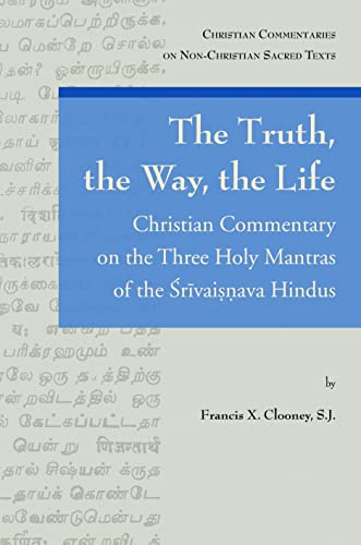 9780802864130: The Truth, the Way, the Life: A Christian Commentary on the Three Holy Mantras of the Sri Vaishnava Hindus (Christian Commentaries on Non-Christian Sacred Texts)
