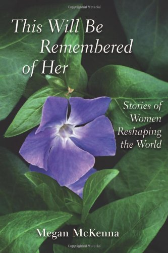 9780802864697: This Will Be Remembered of Her: Stories of Women Reshaping the World