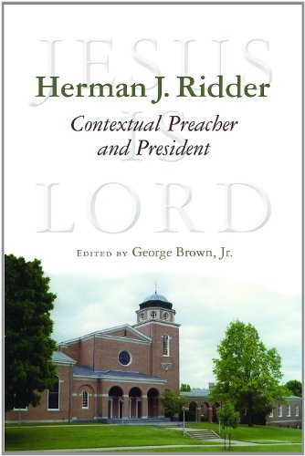 Herman J. Ridder, Contextual Preacher and President (The Historical Series of the Reformed Church ...