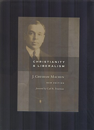 9780802864888: Christianity and Liberalism by J. Gresham Machen (2009, Hardcover)