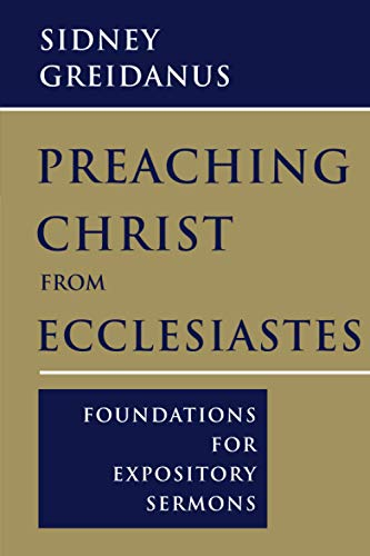 9780802865359: Preaching Christ from Ecclesiastes: Foundations for Expository Sermons