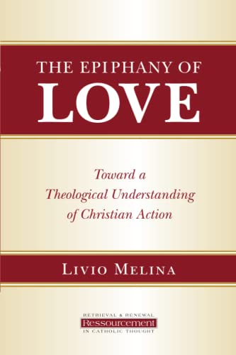 9780802865366: The Epiphany of Love: Toward a Theological Understanding of Christian Action (Ressourcement: Retrieval and Renewal in Catholic Thought (RRRCT))