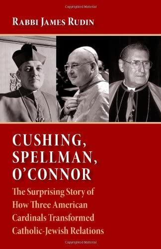 9780802865670: Cushing, Spellman, O'Connor: The Surprising Story of How Three American Cardinals Transformed Catholic-Jewish Relations