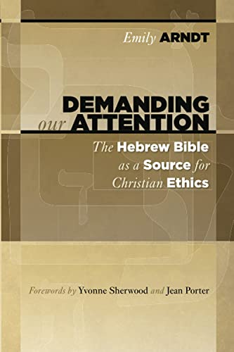 9780802865694: Demanding Our Attention: The Hebrew Bible as a Source for Christian Ethics