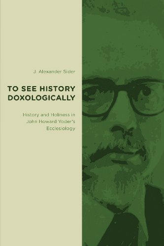 9780802865731: To See History Doxologically: History and Holiness in John Howard Yoder's Ecclesiology (Radical Traditions)