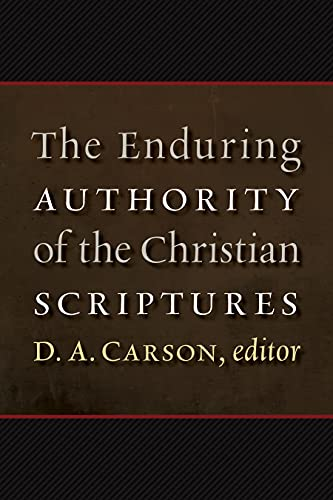 The Enduring Authority of the Christian Scriptures (Hardcover): D.A. Carson