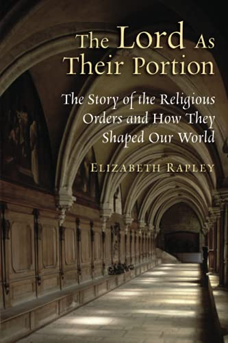 9780802865885: The Lord as Their Portion: The Story of the Religious Orders and How They Shaped Our World