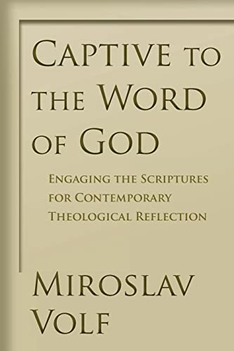 9780802865908: Captive to the Word of God: Engaging the Scriptures for Contemporary Theological Reflection