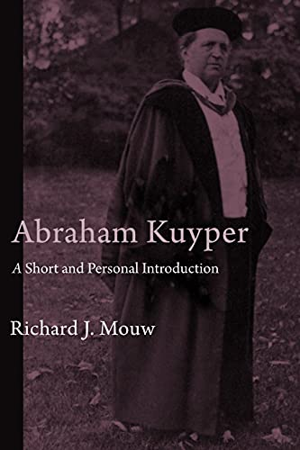 Abraham Kuyper: A Short and Personal Introduction: Richard J. Mouw