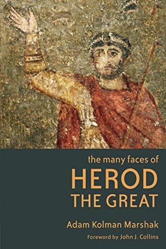 The Many Faces of Herod the Great: Marshak, Adam Kolman