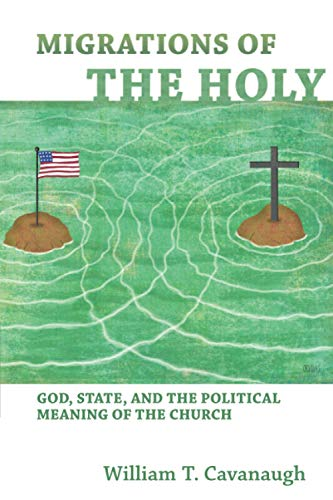 9780802866097: Migrations of the Holy: God, State, and the Political Meaning of the Church