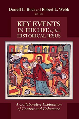 Key Events in the Life of the Historical Jesus: A Collaborative Exploration of Context and ...