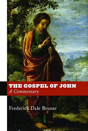 The Gospel of John: A Commentary: Frederick Dale Bruner