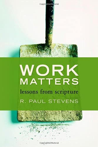 Work Matters: Lessons from Scripture (0802866964) by Stevens, R. Paul