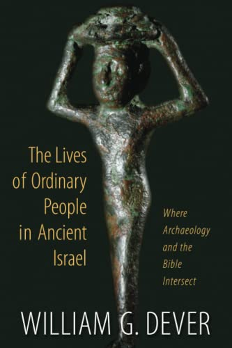 9780802867018: The Lives of Ordinary People in Ancient Israel: When Archaeology and the Bible Intersect