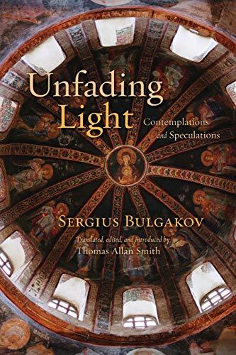 Unfading Light: Contemplations and Speculations: Bulgakov, Sergius