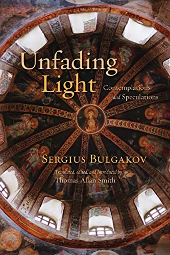 Unfading Light: Contemplations and Speculations: Bulgakov, Sergius
