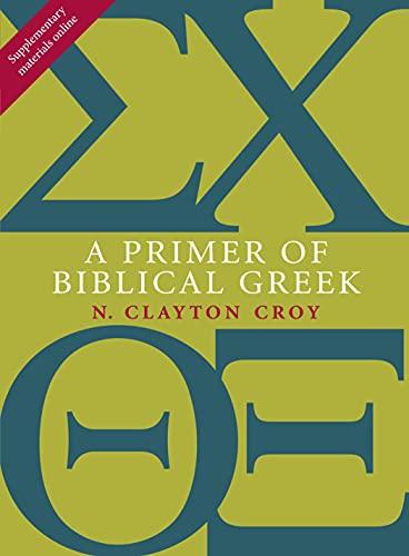 A Primer of Biblical Greek: N. Clayton Croy