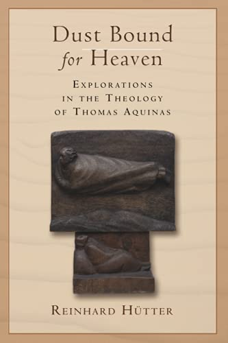 9780802867414: Dust Bound for Heaven: Explorations in the Theology of Thomas Aquinas