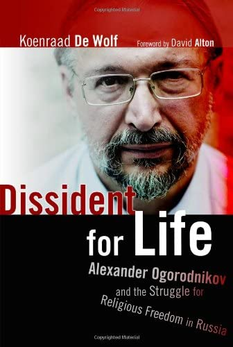 Dissident for Life: Alexander Ogorodnikov and the Struggle for Religious Freedom in Russia: De Wolf...