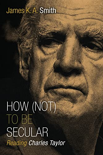 9780802867612: How (Not) to Be Secular: Reading Charles Taylor