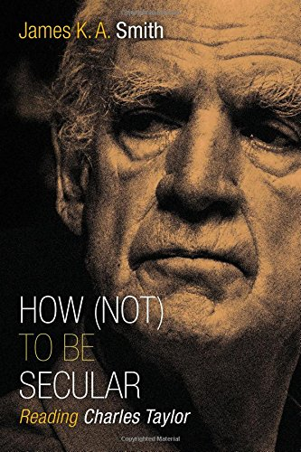 9780802867612: How Not to Be Secular: Reading Charles Taylor