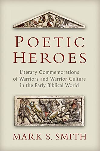 9780802867926: Poetic Heroes: The Literary Commemorations of Warriors and Warrior Culture in the Early Biblical World