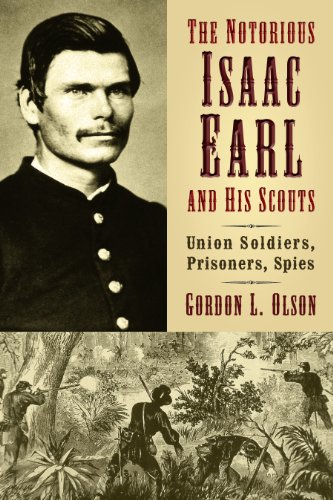 9780802868015: The Notorious Isaac Earl and His Scouts: Union Soldiers, Prisoners, Spies