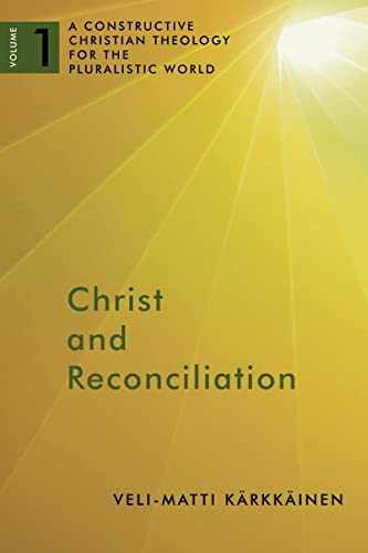Christ and Reconciliation: A Constructive Christian Theology for the Pluralistic World, vol. 1: ...
