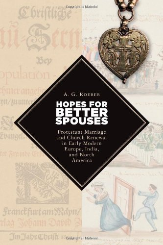 Hopes for Better Spouses: Protestant Marriage and: Roeber, A. G.