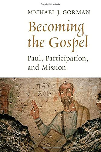 9780802868848: Becoming the Gospel: Paul, Participation, and Mission