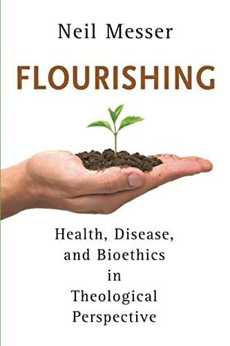 9780802868992: Flourishing: Health, Disease, and Bioethics in Theological Perspective