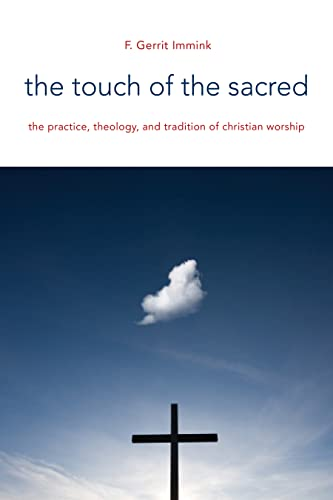 9780802869159: The Touch of the Sacred: The Practice, Theology, and Tradition of Christian Worship (Calvin Institute of Christian Worship (CICW))