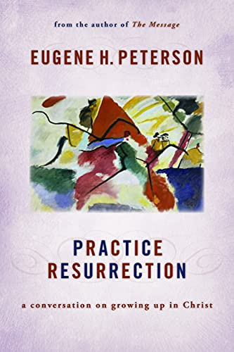 9780802869326: Practice Resurrection: A Conversation on Growing Up in Christ (Eugene Peterson's Five
