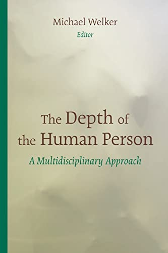 The Depth of the Human Person: A Multidisciplinary Approach (Paperback): Michael Welker