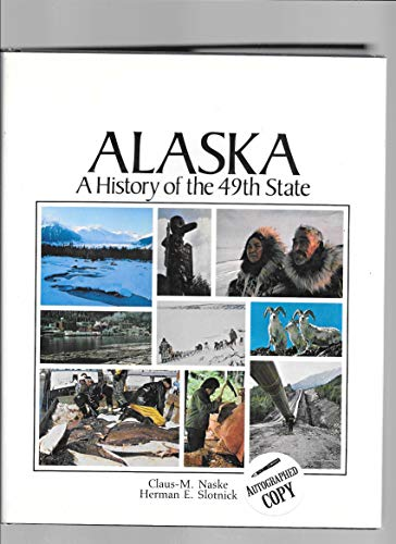 Alaska: a History of the 49th State: Claus-M. Naske, Herman