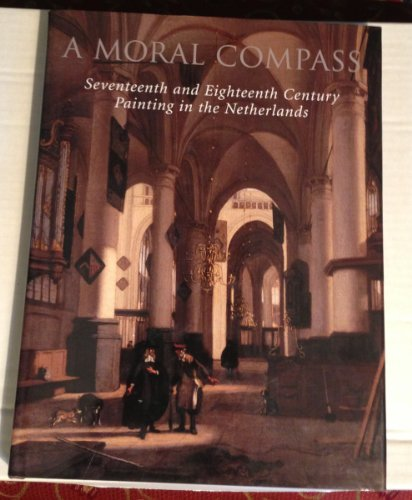 9780802870599: A Moral Compass: Dutch Seventeenth and Eighteenth-Century Paintings