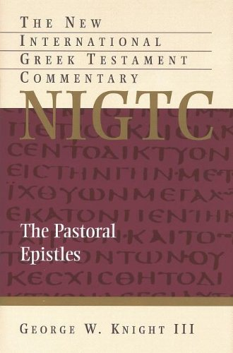 The Pastoral Epistles: A Commentary on the Greek Text (Paperback): George W. III Knight