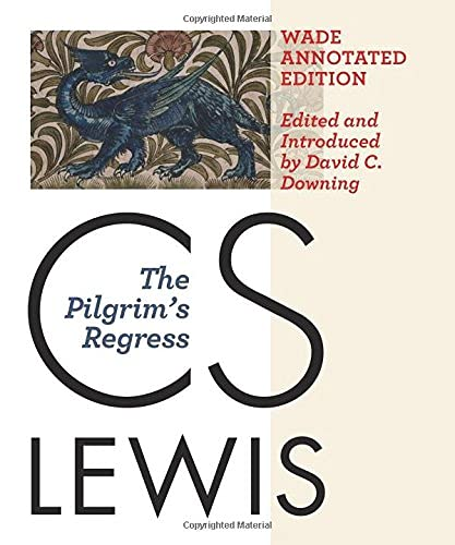 The Pilgrim's Regress: The Wade Annotated Edition: C. S. Lewis