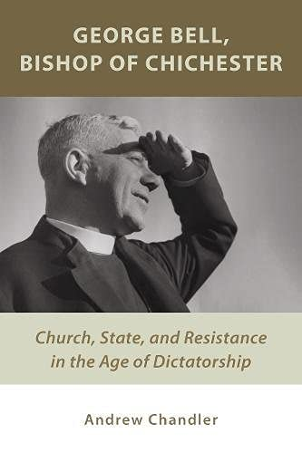 9780802872272: George Bell, Bishop of Chichester: Church, State, and Resistance in the Age of Dictatorship