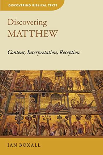 Discovering Matthew: Content, Interpretation, Reception (Discovering Biblical Texts (DBT)): Boxall,...