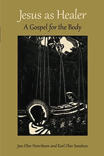 Jesus as Healer: A Gospel for the Body (Paperback): Jan-Olav Henriksen