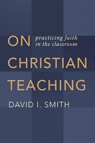 9780802873606: On Christian Teaching: Practicing Faith in the Classroom