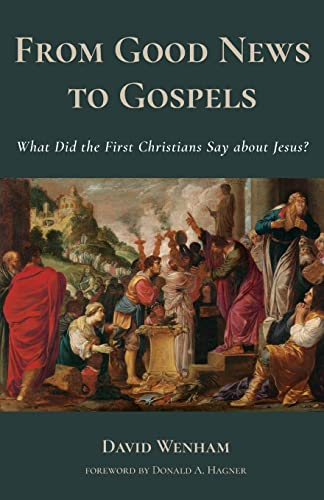 From Good News to Gospels: Rediscovering the: Wenham, David