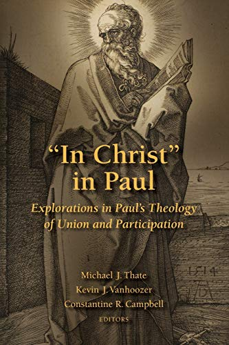 """""""In Christ"""" in Paul: Explorations in Paul's Theology of Union and Participation: ..."""