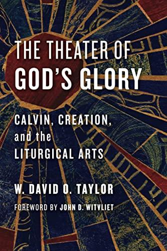 The Theater of God's Glory : Calvin,: W. David O.