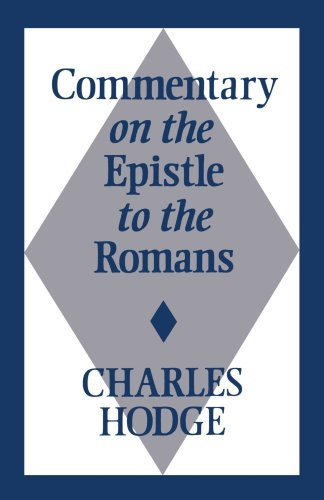 Commentary on Epistle to the Romans: Charles Hodge
