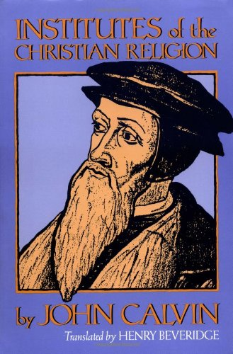 Institutes of the Christian Religion (Two Volumes: Calvin, John
