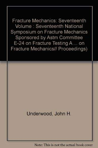 Fracture Mechanics: Seventeenth Volume : Seventeenth National Symposium on Fracture Mechanics ...