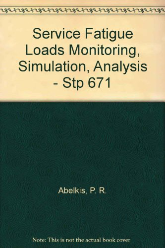 Service Fatigue Loads Monitoring, Simulation, and Analysis: Abelkis, P. R. And Potter, J. M. ...